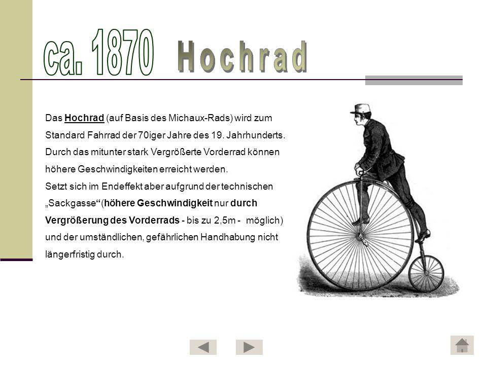 ca. 1870 Hochrad Das Hochrad (auf Basis des Michaux-Rads) wird zum