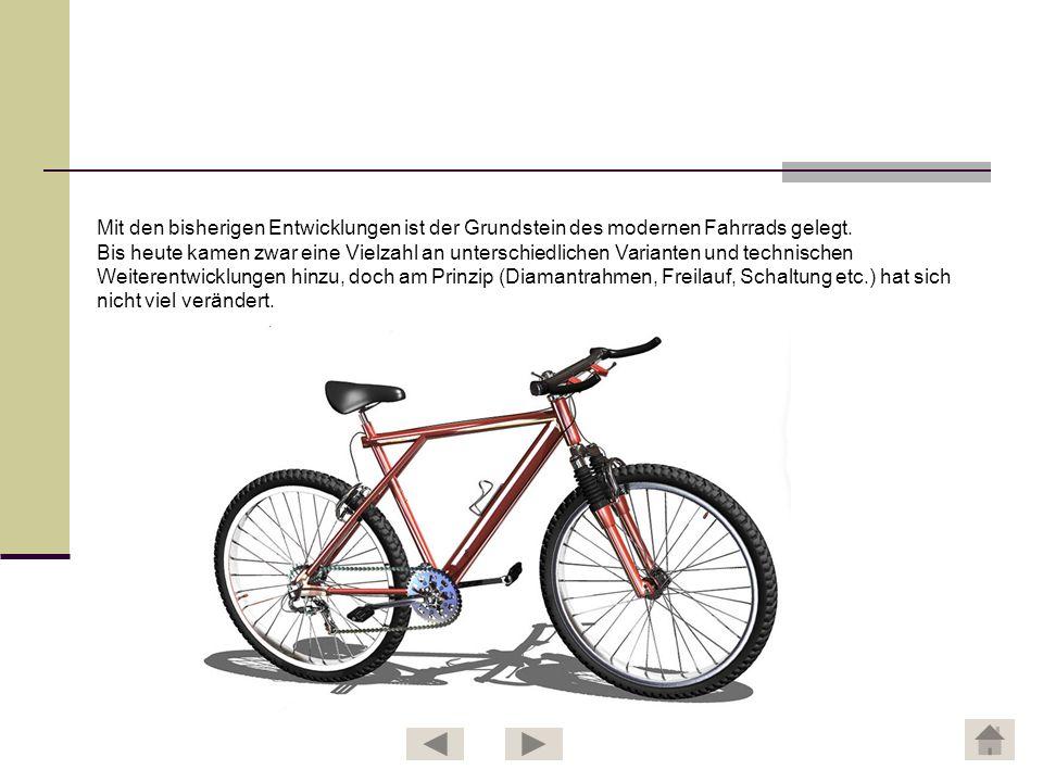 Mit den bisherigen Entwicklungen ist der Grundstein des modernen Fahrrads gelegt.