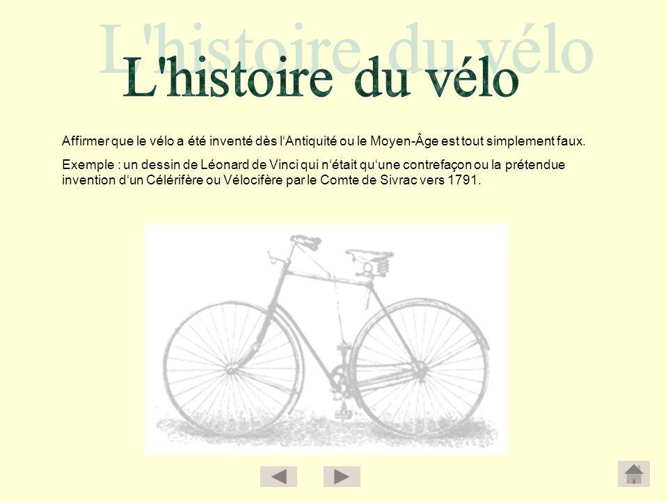 L histoire du vélo Affirmer que le vélo a été inventé dès l'Antiquité ou le Moyen-Âge est tout simplement faux.