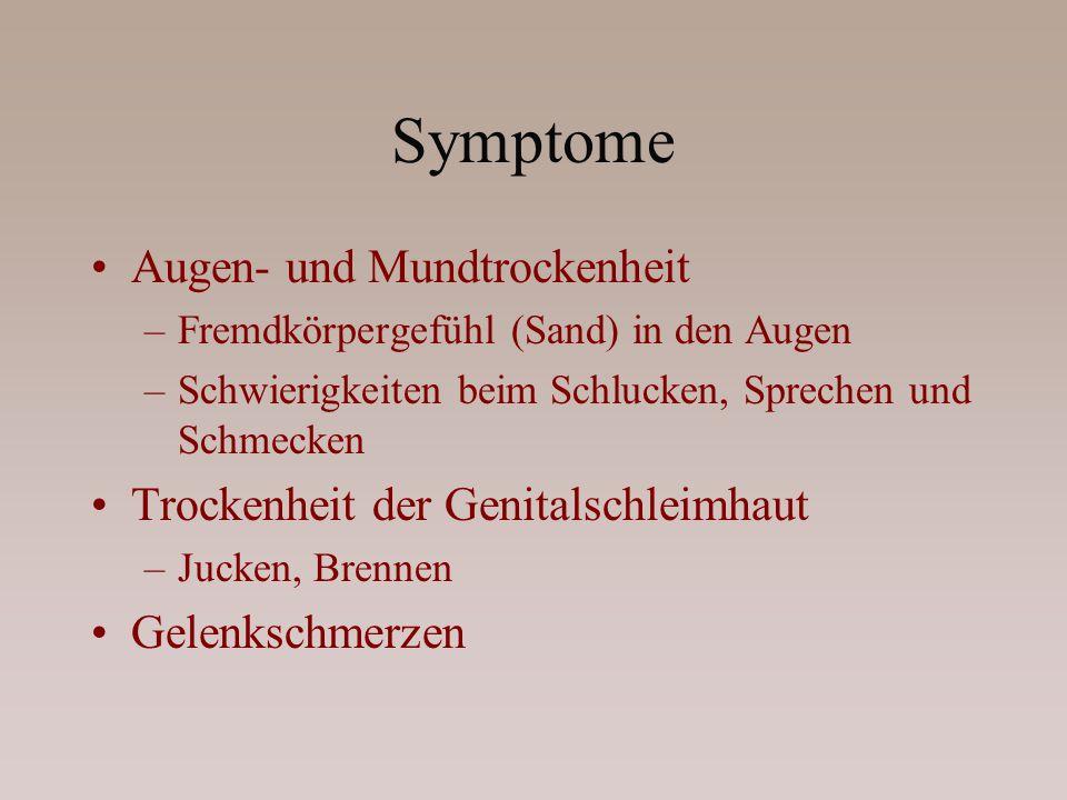 Symptome Augen- und Mundtrockenheit Trockenheit der Genitalschleimhaut