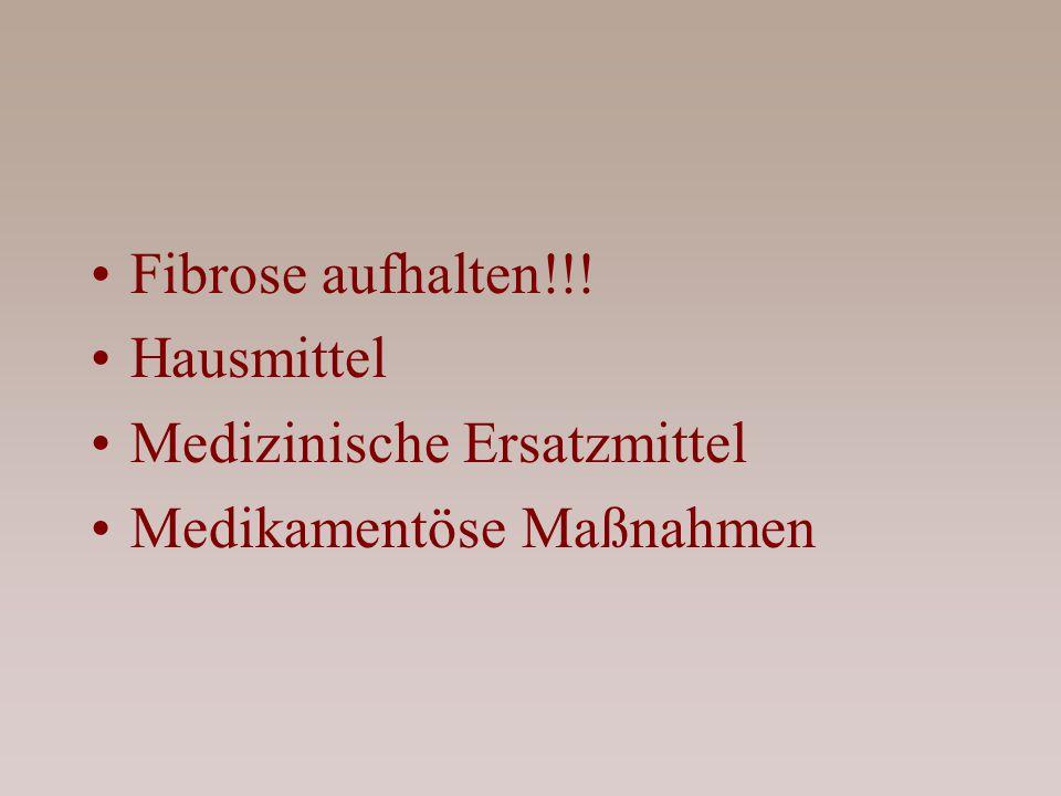 Fibrose aufhalten!!! Hausmittel Medizinische Ersatzmittel Medikamentöse Maßnahmen