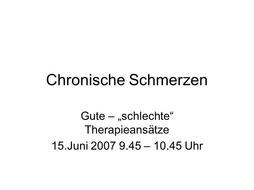 "Gute – ""schlechte Therapieansätze 15.Juni 2007 9.45 – 10.45 Uhr"