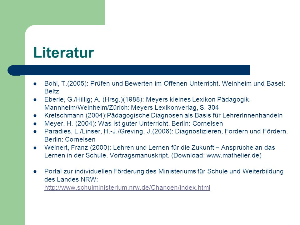 LiteraturBohl, T.(2005): Prüfen und Bewerten im Offenen Unterricht. Weinheim und Basel: Beltz.