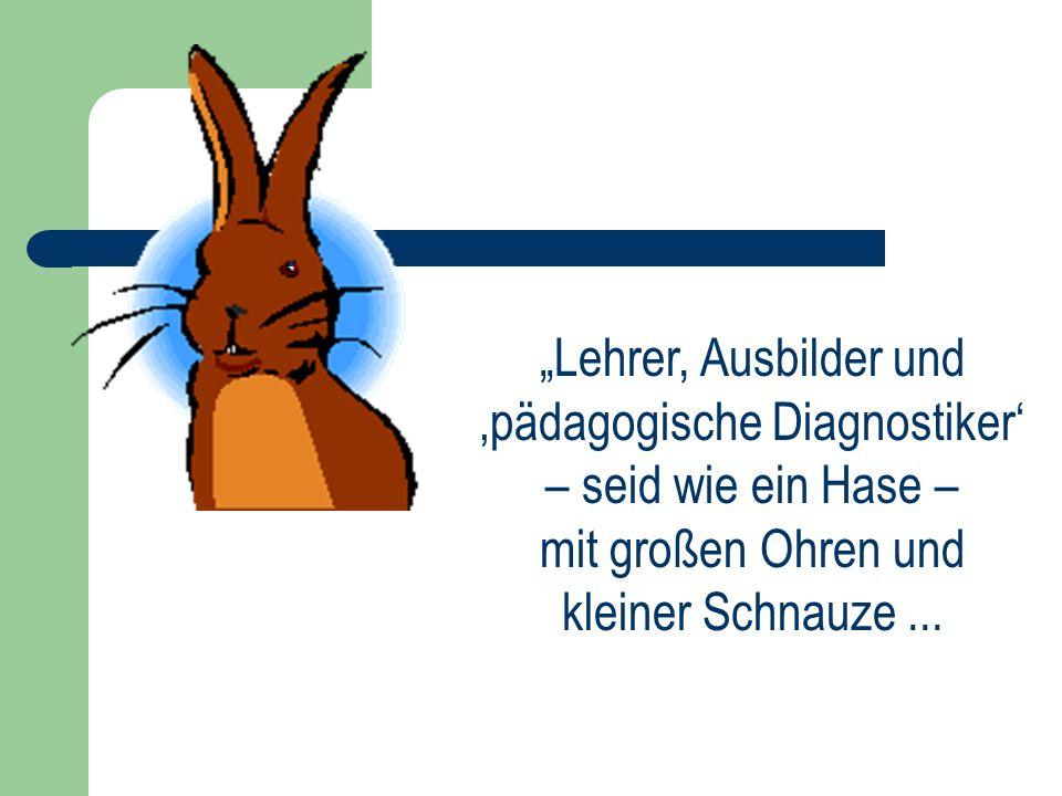 """""""Lehrer, Ausbilder und 'pädagogische Diagnostiker' – seid wie ein Hase – mit großen Ohren und kleiner Schnauze ..."""