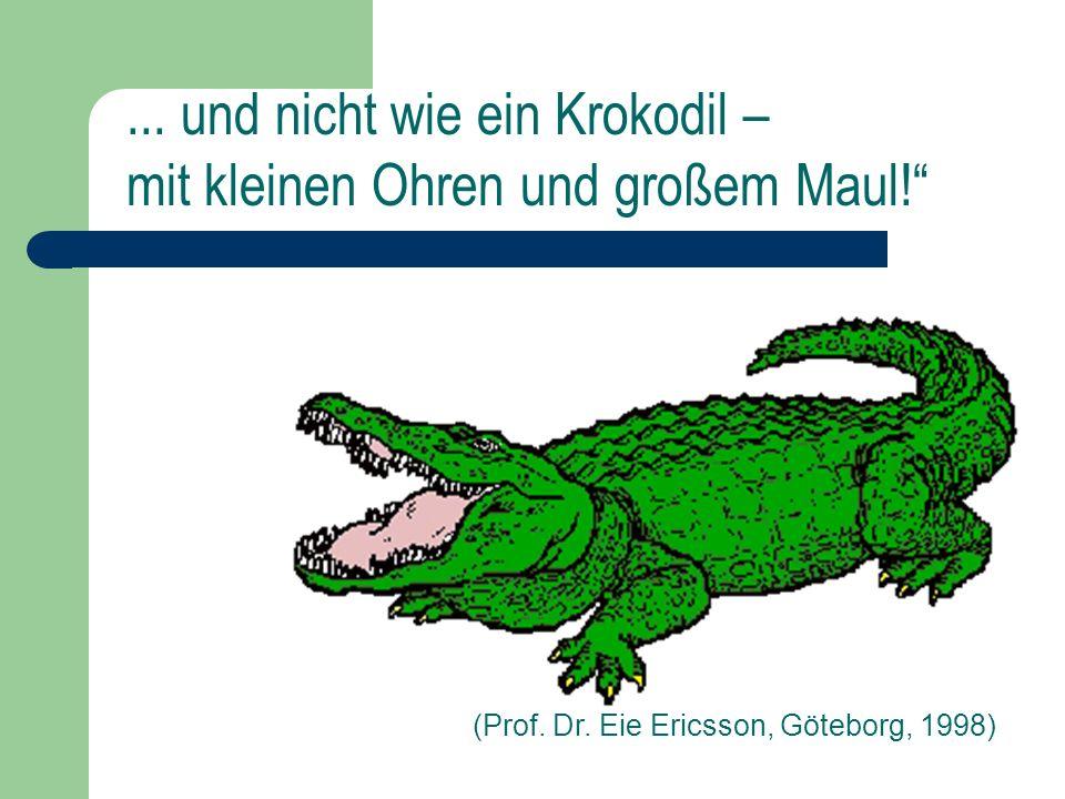 ... und nicht wie ein Krokodil – mit kleinen Ohren und großem Maul!