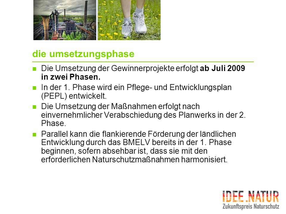 die umsetzungsphaseDie Umsetzung der Gewinnerprojekte erfolgt ab Juli 2009 in zwei Phasen.