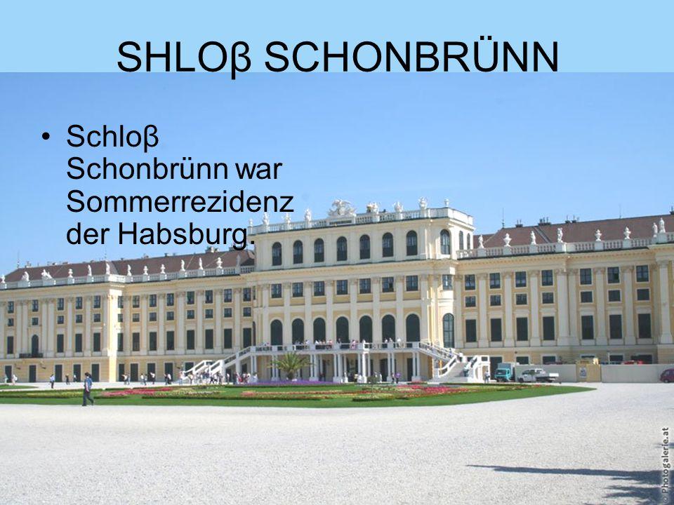 SHLOβ SCHONBRÜNN Schloβ Schonbrünn war Sommerrezidenz der Habsburg.