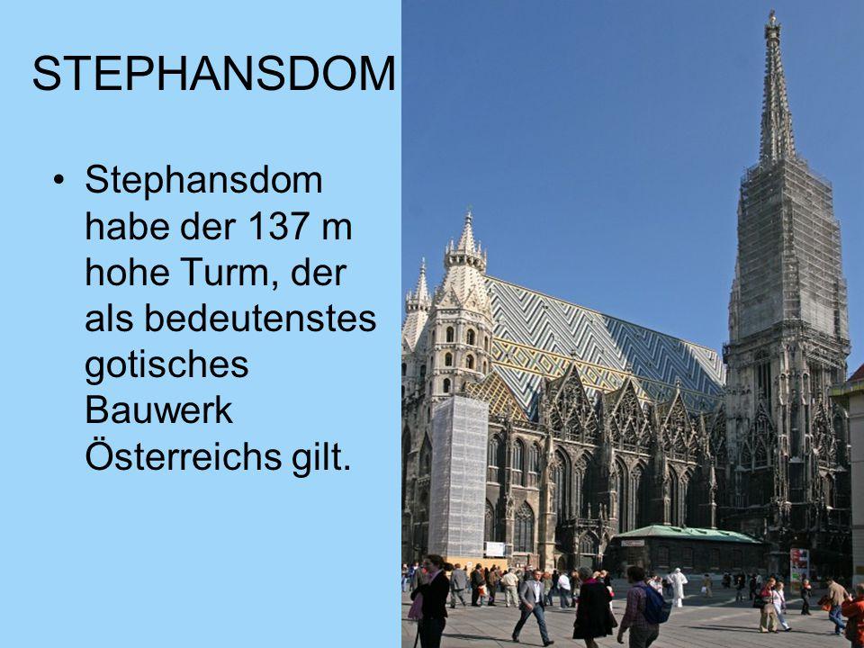 STEPHANSDOM Stephansdom habe der 137 m hohe Turm, der als bedeutenstes gotisches Bauwerk Österreichs gilt.