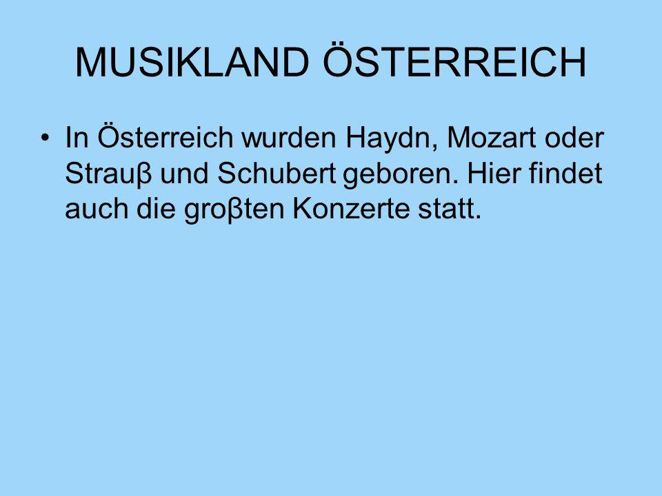 MUSIKLAND ÖSTERREICH In Österreich wurden Haydn, Mozart oder Strauβ und Schubert geboren.