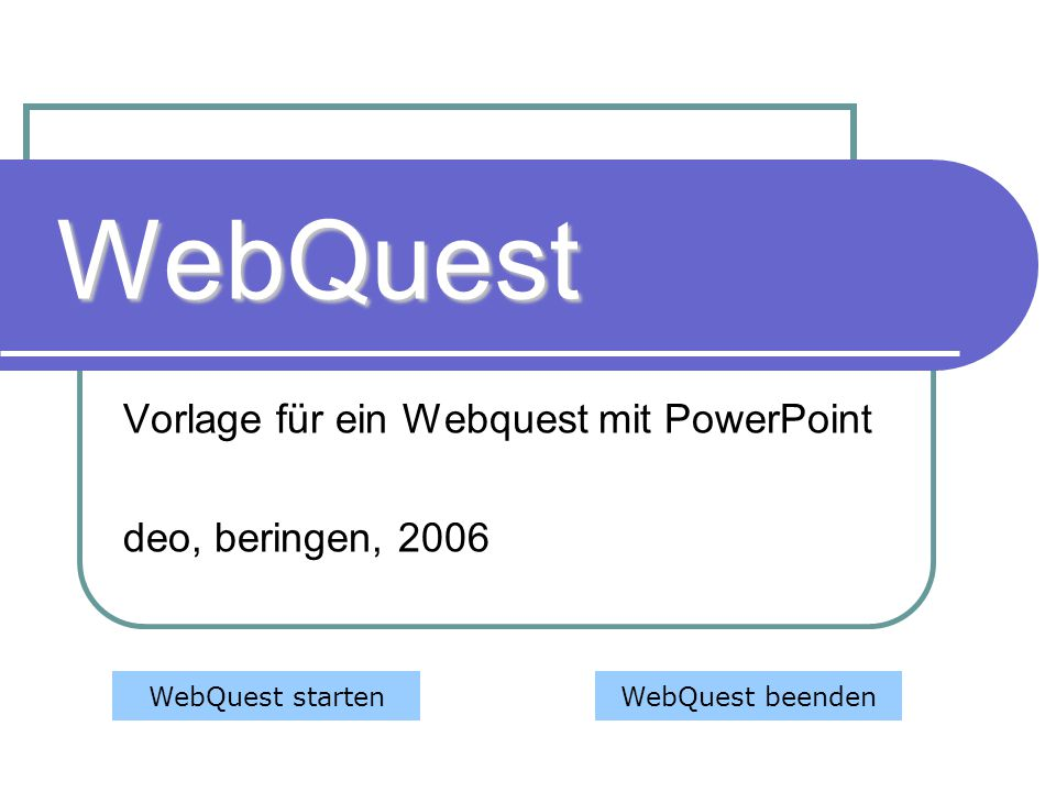 Vorlage für ein Webquest mit PowerPoint deo, beringen, 2006