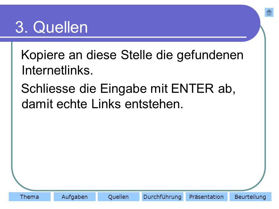 3. Quellen Kopiere an diese Stelle die gefundenen Internetlinks.