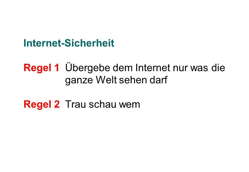 Internet-Sicherheit Regel 1. Übergebe dem Internet nur was die