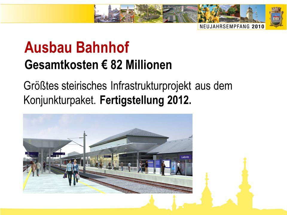 Ausbau Bahnhof Gesamtkosten € 82 Millionen