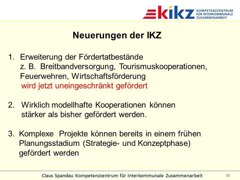 Neuerungen der IKZ Erweiterung der Fördertatbestände z. B. Breitbandversorgung, Tourismuskooperationen, Feuerwehren, Wirtschaftsförderung.