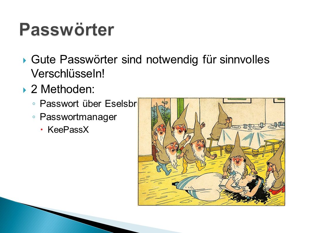 Passwörter Gute Passwörter sind notwendig für sinnvolles Verschlüsseln! 2 Methoden: Passwort über Eselsbrücken merken und variieren.