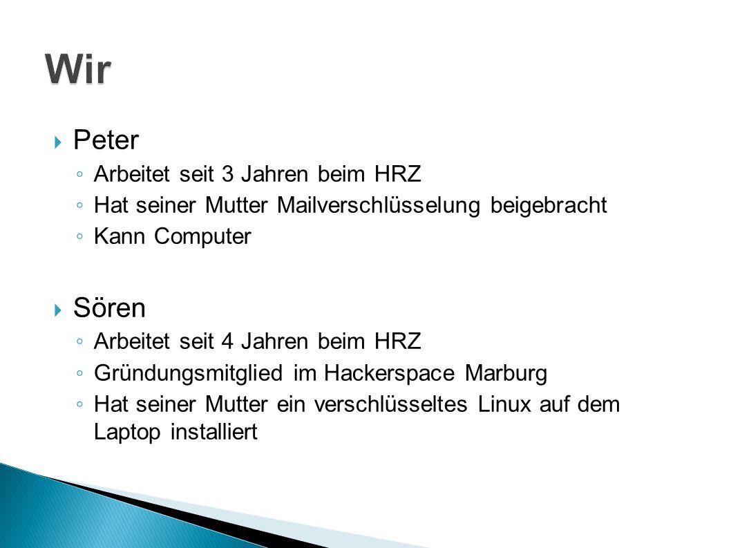 Wir Peter Sören Arbeitet seit 3 Jahren beim HRZ