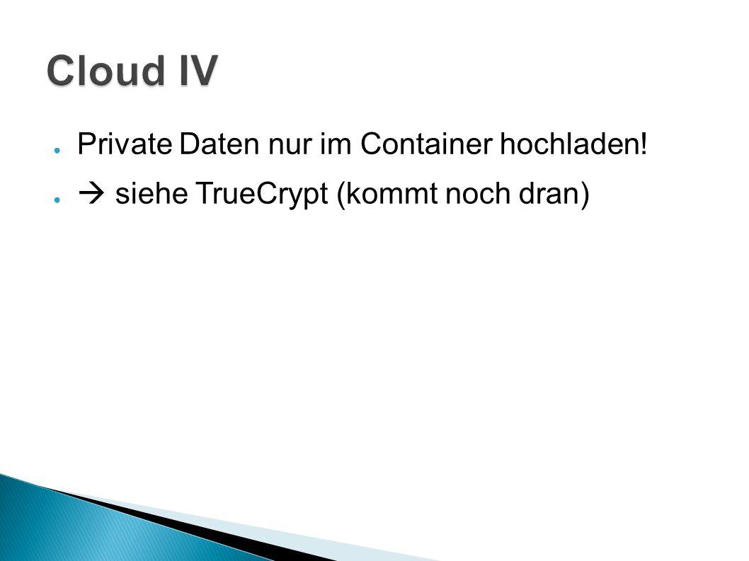 Cloud IV Private Daten nur im Container hochladen!
