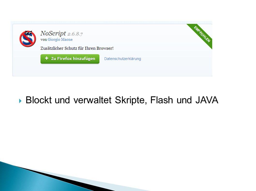 Blockt und verwaltet Skripte, Flash und JAVA