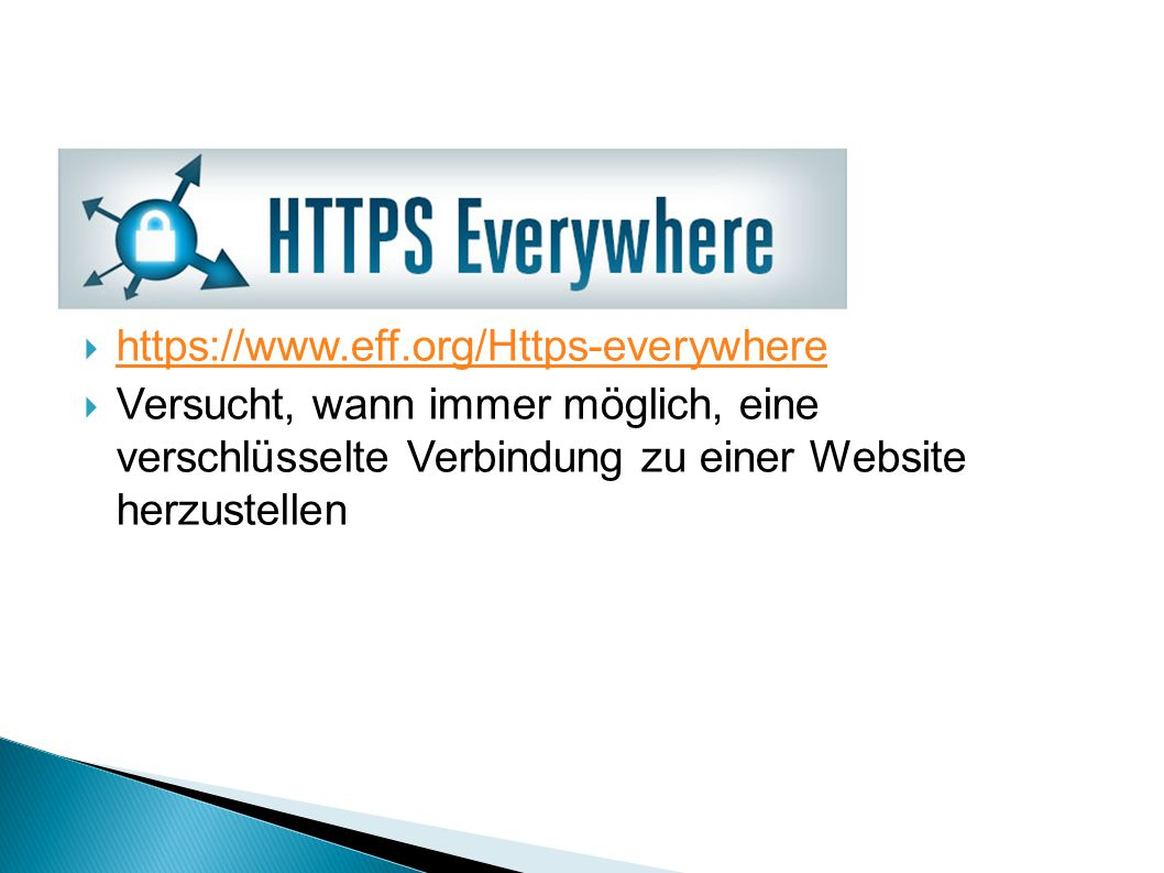 https://www.eff.org/Https-everywhere Versucht, wann immer möglich, eine verschlüsselte Verbindung zu einer Website herzustellen.