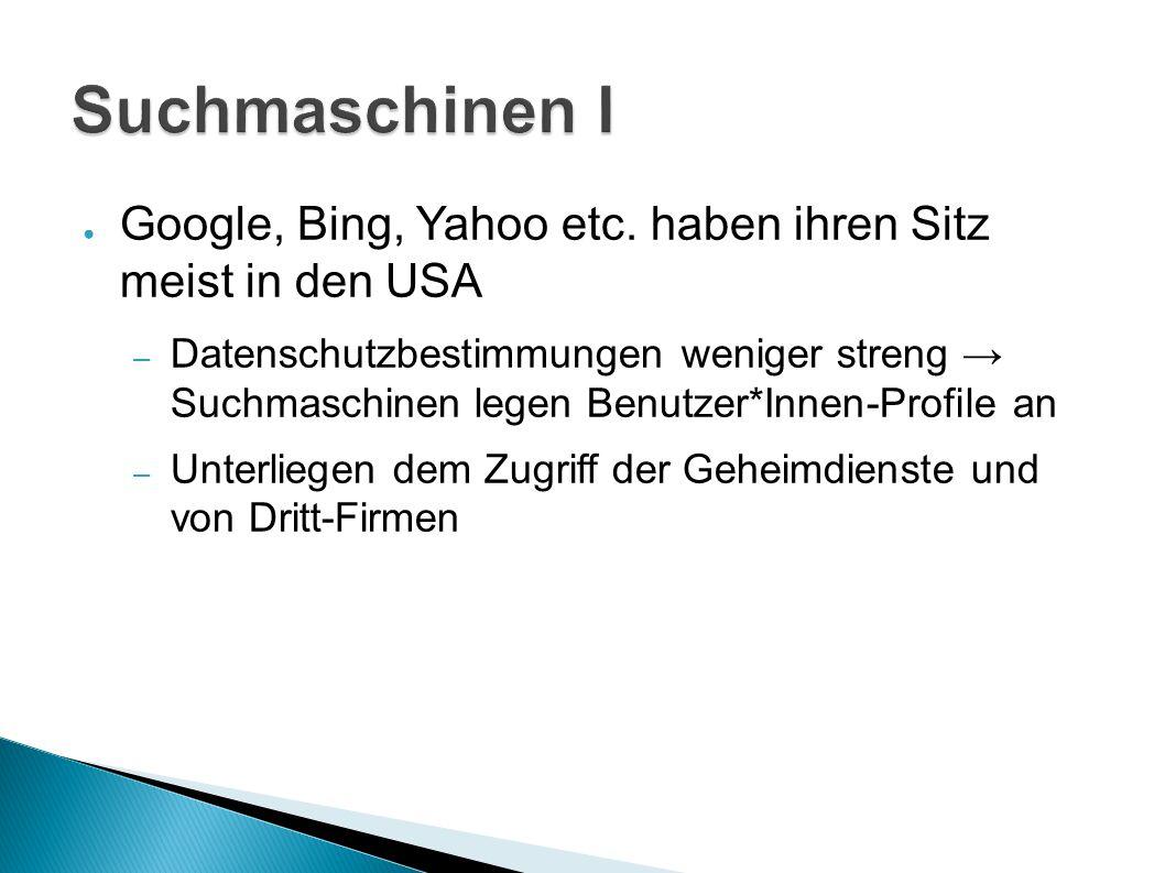 Suchmaschinen I Google, Bing, Yahoo etc. haben ihren Sitz meist in den USA.