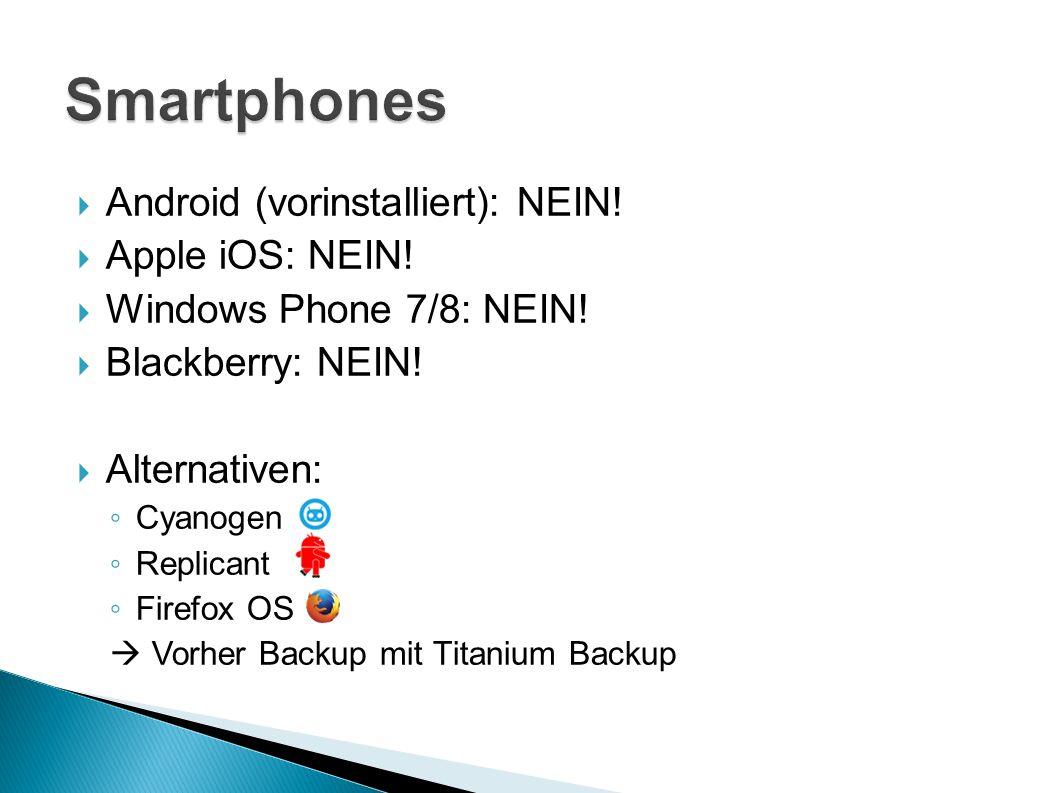 Smartphones Android (vorinstalliert): NEIN! Apple iOS: NEIN!
