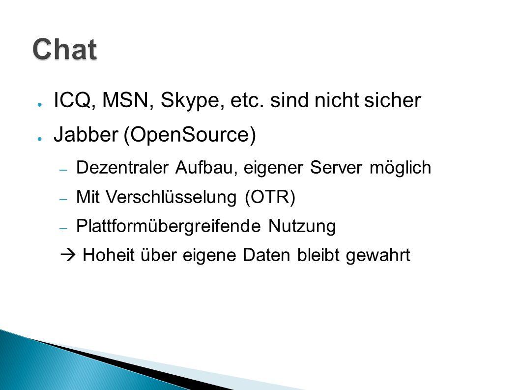 Chat ICQ, MSN, Skype, etc. sind nicht sicher Jabber (OpenSource)