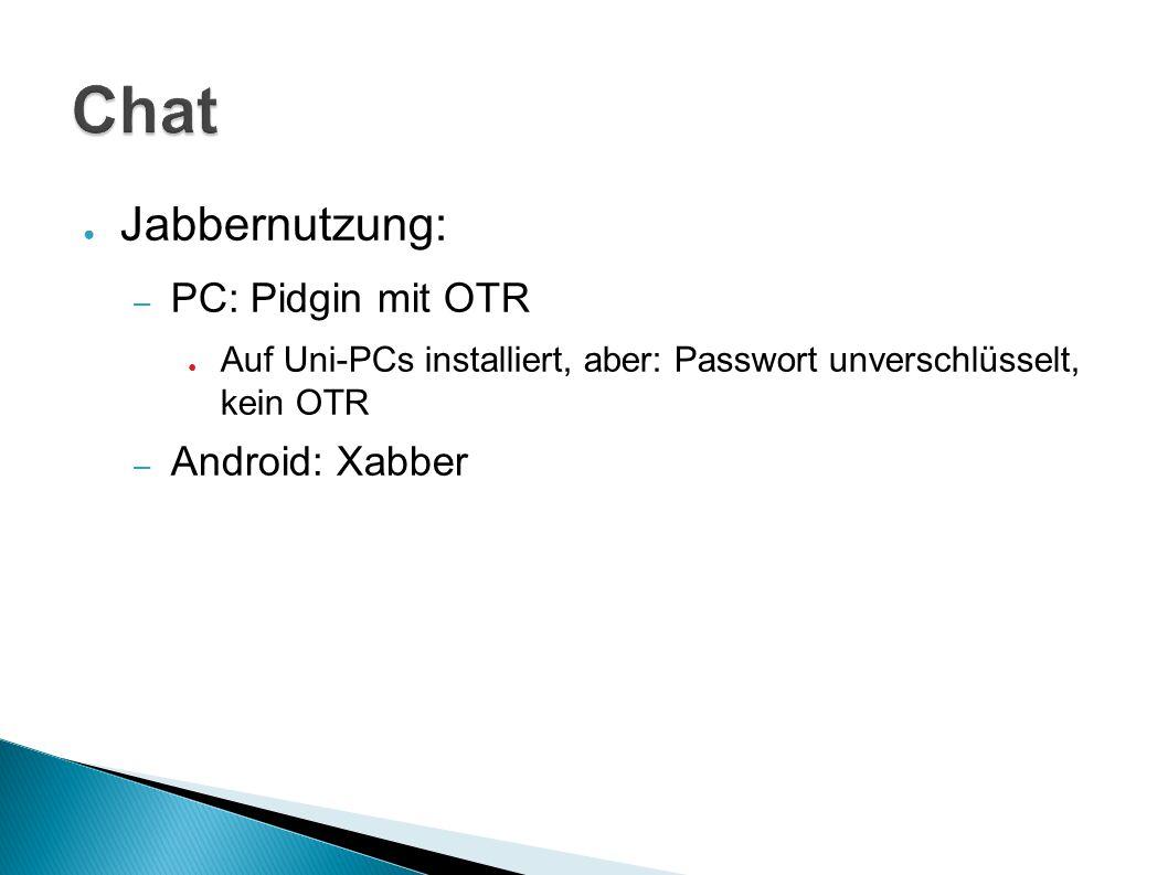 Chat Jabbernutzung: PC: Pidgin mit OTR Android: Xabber