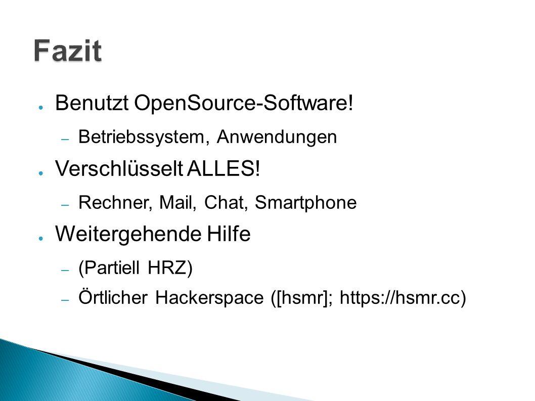 Fazit Benutzt OpenSource-Software! Verschlüsselt ALLES!