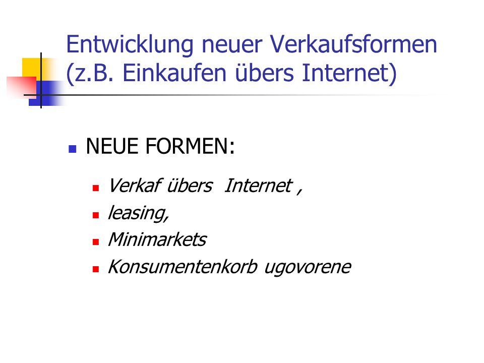 Entwicklung neuer Verkaufsformen (z.B. Einkaufen übers Internet)