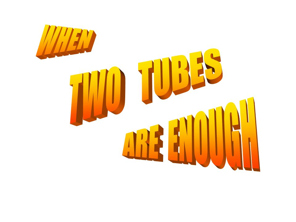 When two tubes are enough