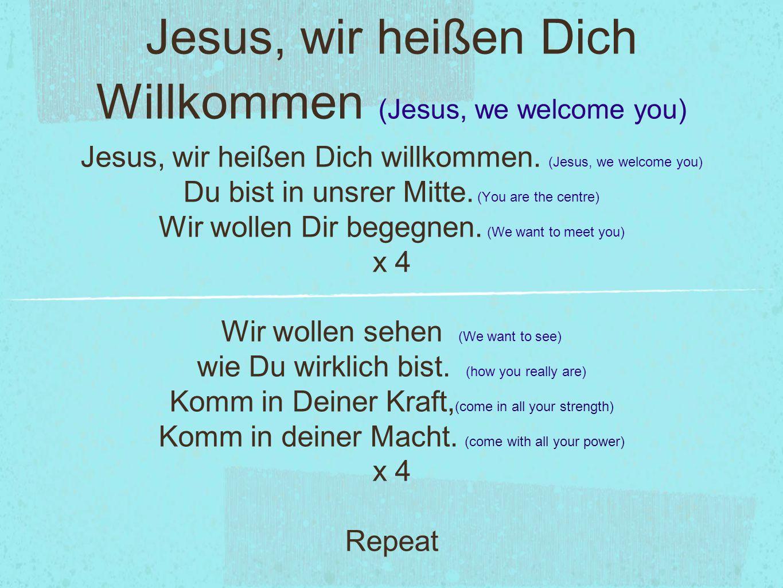 Jesus, wir heißen Dich Willkommen (Jesus, we welcome you)