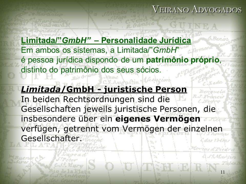Limitada/ GmbH – Personalidade Jurídica Em ambos os sistemas, a Limitada/ GmbH é pessoa jurídica dispondo de um patrimônio próprio, distinto do patrimônio dos seus sócios.