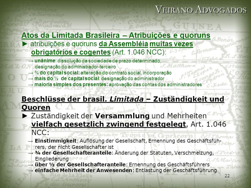 Atos da Limitada Brasileira – Atribuições e quoruns ► atribuições e quoruns da Assembléia muitas vezes obrigatórios e cogentes (Art.