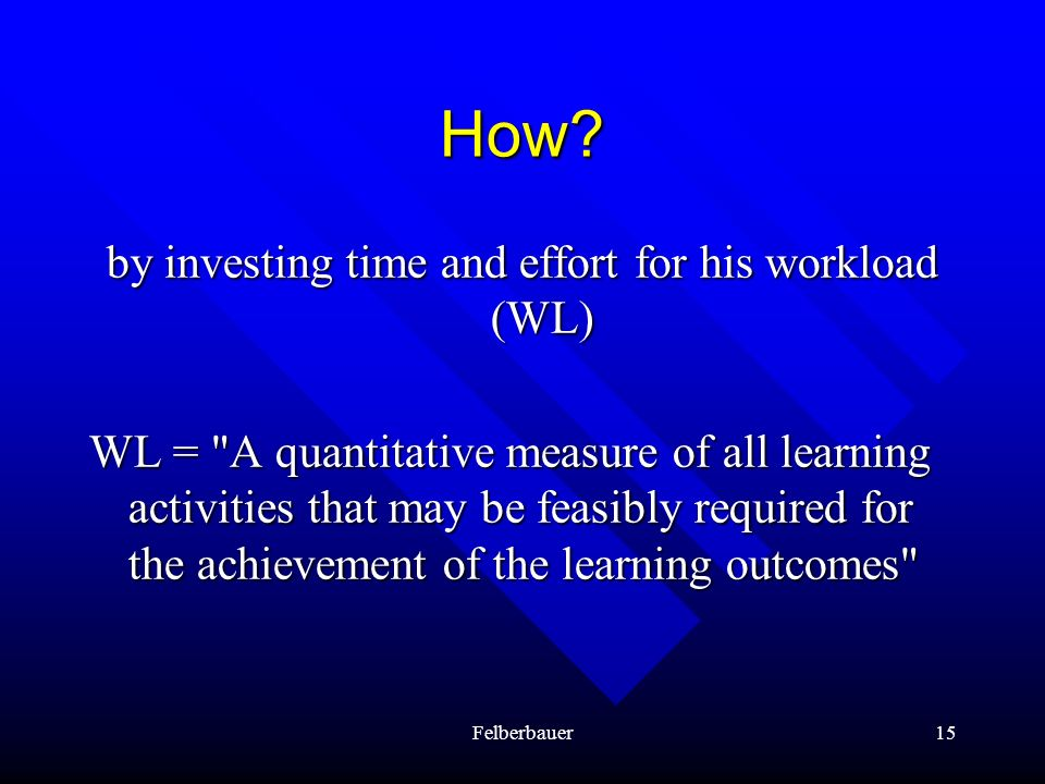 by investing time and effort for his workload (WL)