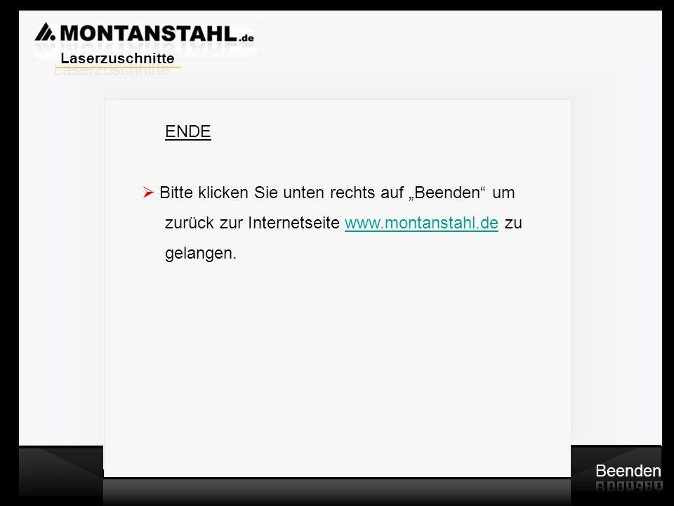 """Laserzuschnitte ENDE. Bitte klicken Sie unten rechts auf """"Beenden um. zurück zur Internetseite www.montanstahl.de zu."""