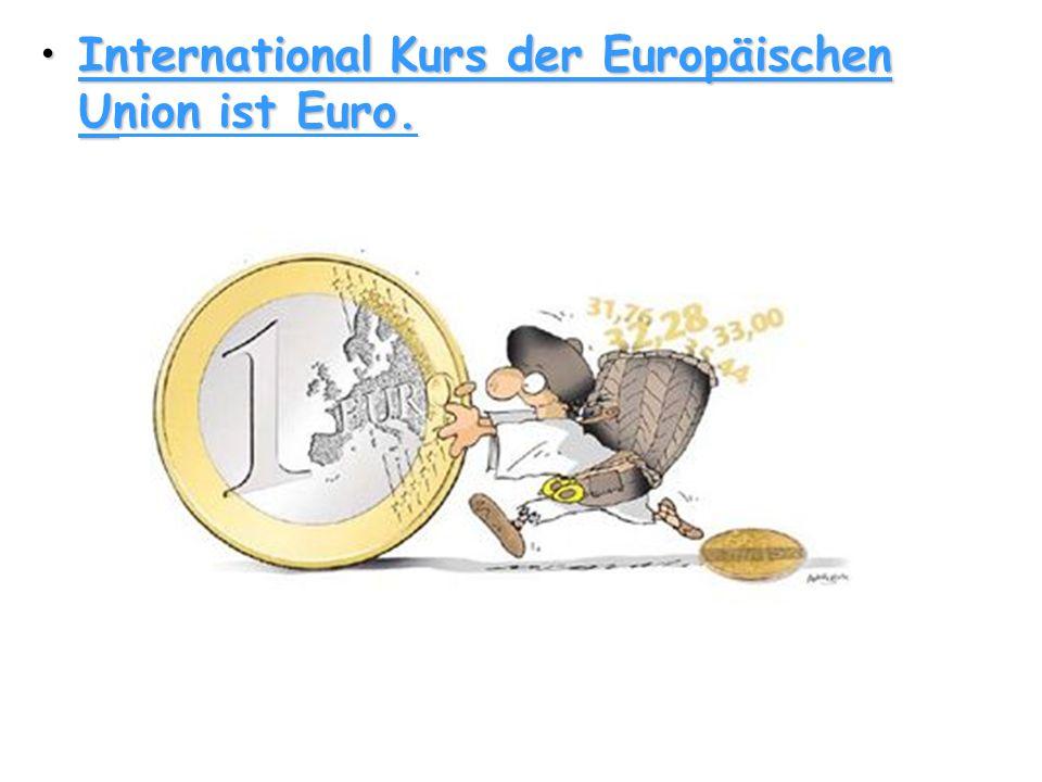 International Kurs der Europäischen Union ist Euro.