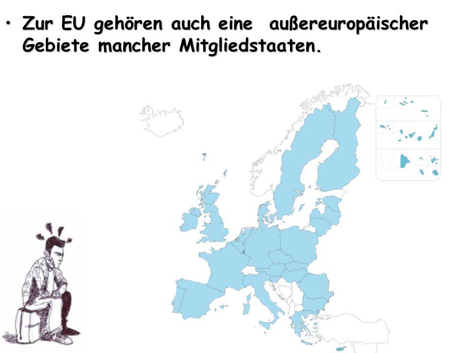 Zur EU gehören auch eine außereuropäischer Gebiete mancher Mitgliedstaaten.