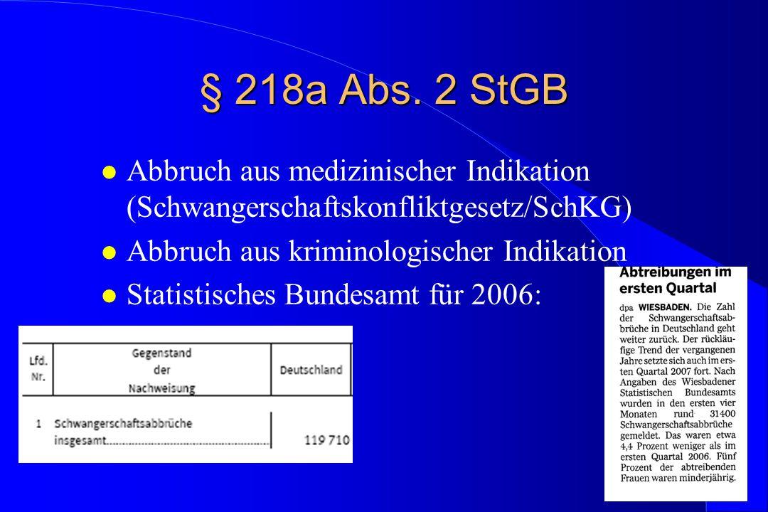 § 218a Abs. 2 StGB Abbruch aus medizinischer Indikation (Schwangerschaftskonfliktgesetz/SchKG) Abbruch aus kriminologischer Indikation.