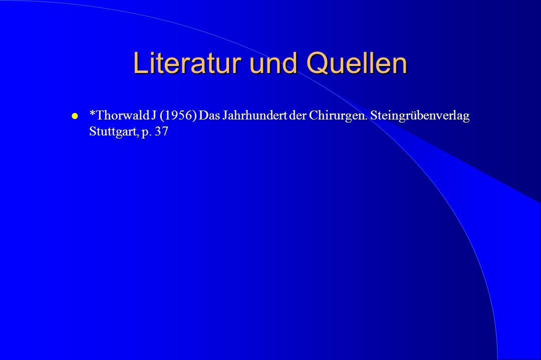 Literatur und Quellen *Thorwald J (1956) Das Jahrhundert der Chirurgen.