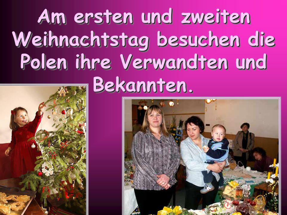 Am ersten und zweiten Weihnachtstag besuchen die Polen ihre Verwandten und Bekannten.