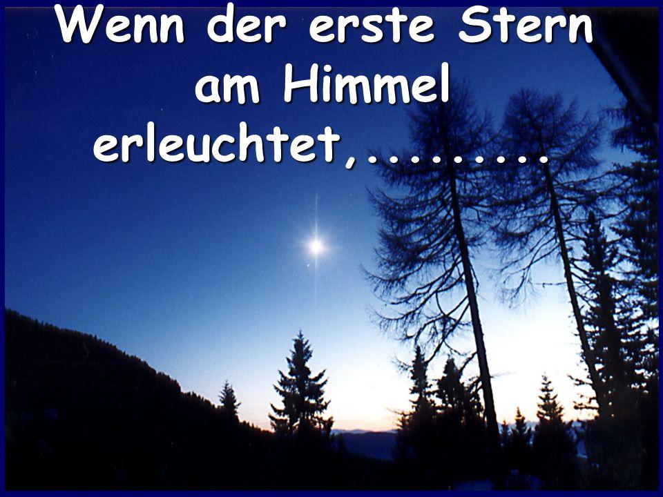 Wenn der erste Stern am Himmel erleuchtet,.........