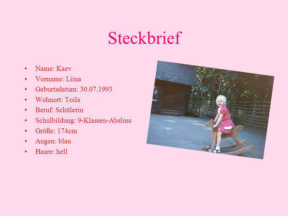 Steckbrief Name: Kaev Vorname: Liina Geburtsdatum: 30.07.1993