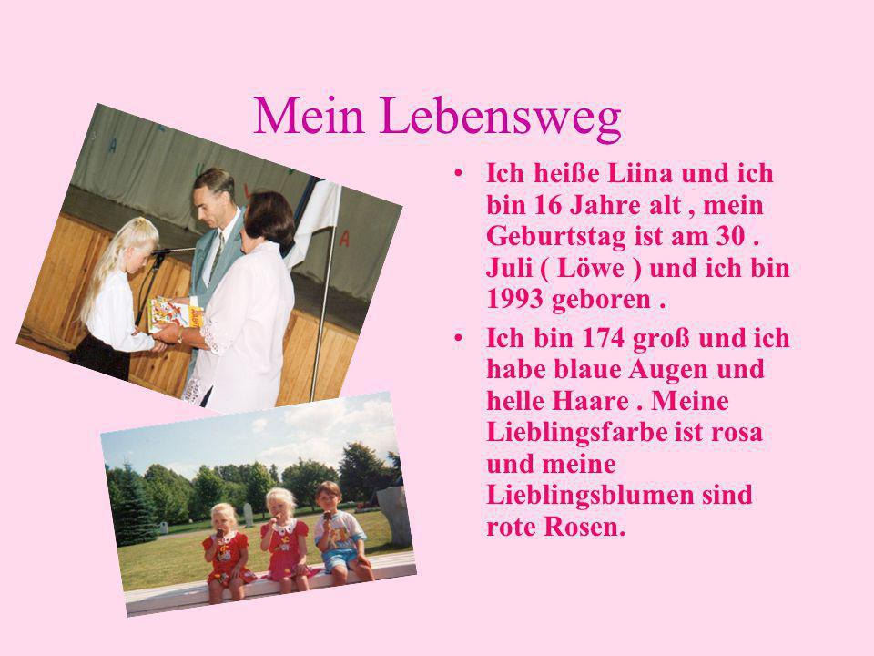 Mein Lebensweg Ich heiße Liina und ich bin 16 Jahre alt , mein Geburtstag ist am 30 . Juli ( Löwe ) und ich bin 1993 geboren .