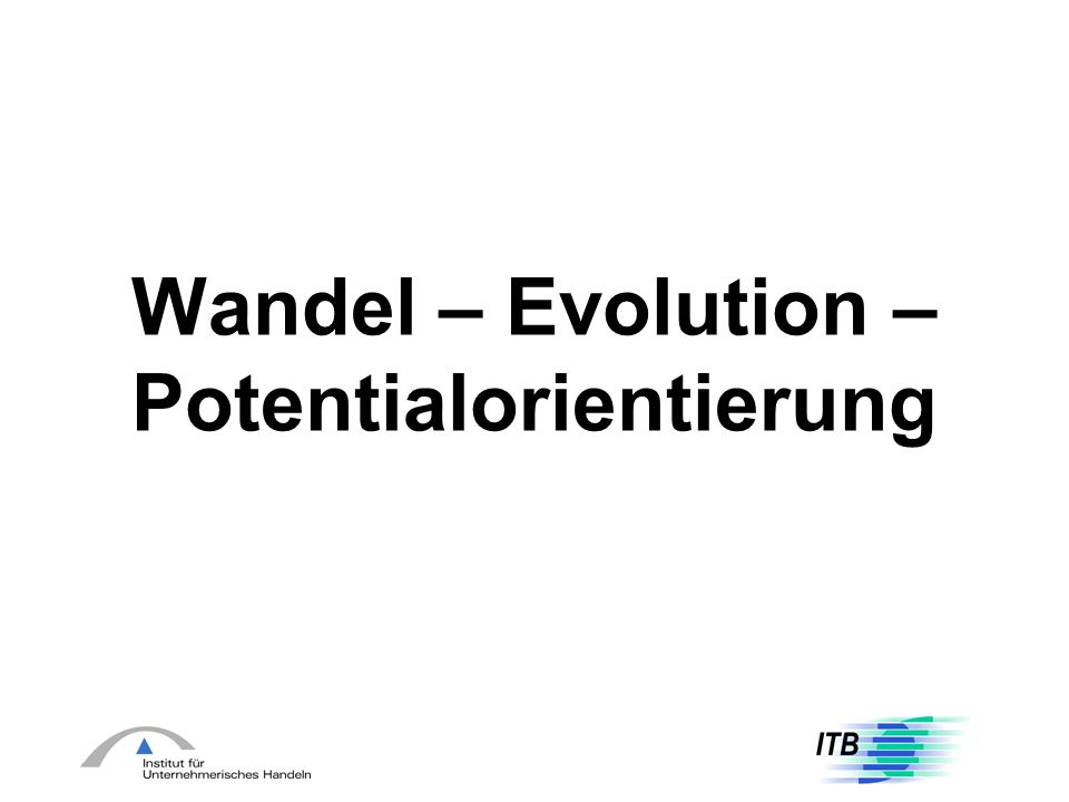 Wandel – Evolution – Potentialorientierung