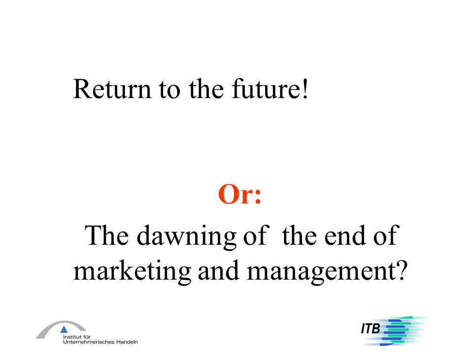 Or: The dawning of the end of marketing and management