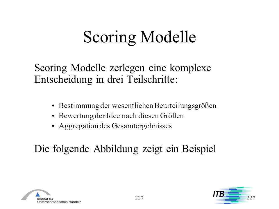 Scoring Modelle Scoring Modelle zerlegen eine komplexe Entscheidung in drei Teilschritte: Bestimmung der wesentlichen Beurteilungsgrößen.