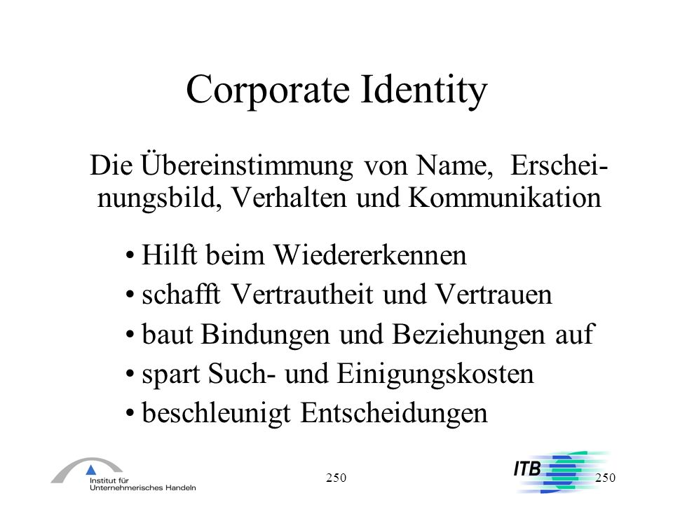 Corporate Identity Die Übereinstimmung von Name, Erschei-nungsbild, Verhalten und Kommunikation. Hilft beim Wiedererkennen.