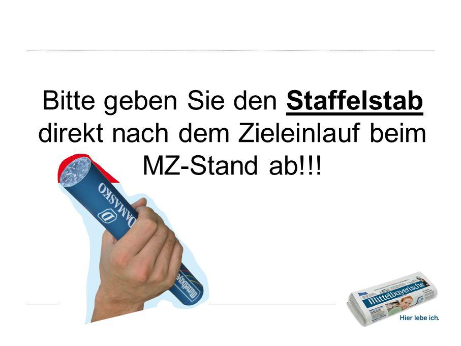 Bitte geben Sie den Staffelstab direkt nach dem Zieleinlauf beim MZ-Stand ab!!!