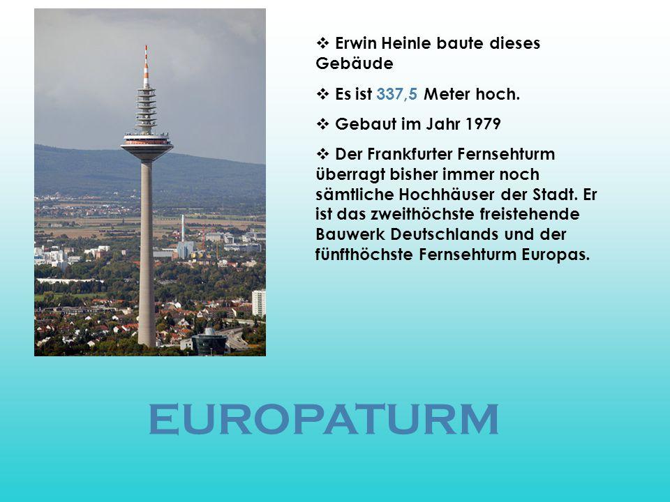 EUROPATURM Erwin Heinle baute dieses Gebäude Es ist 337,5 Meter hoch.