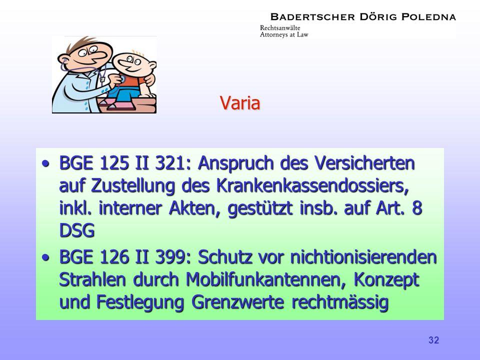 Varia BGE 125 II 321: Anspruch des Versicherten auf Zustellung des Krankenkassendossiers, inkl. interner Akten, gestützt insb. auf Art. 8 DSG.